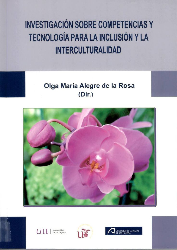 Investigación sobre competencias y tecnología para la inclusión y la interculturalidad / Olga M. Alegre de la Rosa, (dir.) ; investigadores, José Juan Castro Sánchez... [et al.] http://absysnetweb.bbtk.ull.es/cgi-bin/abnetopac01?TITN=542315