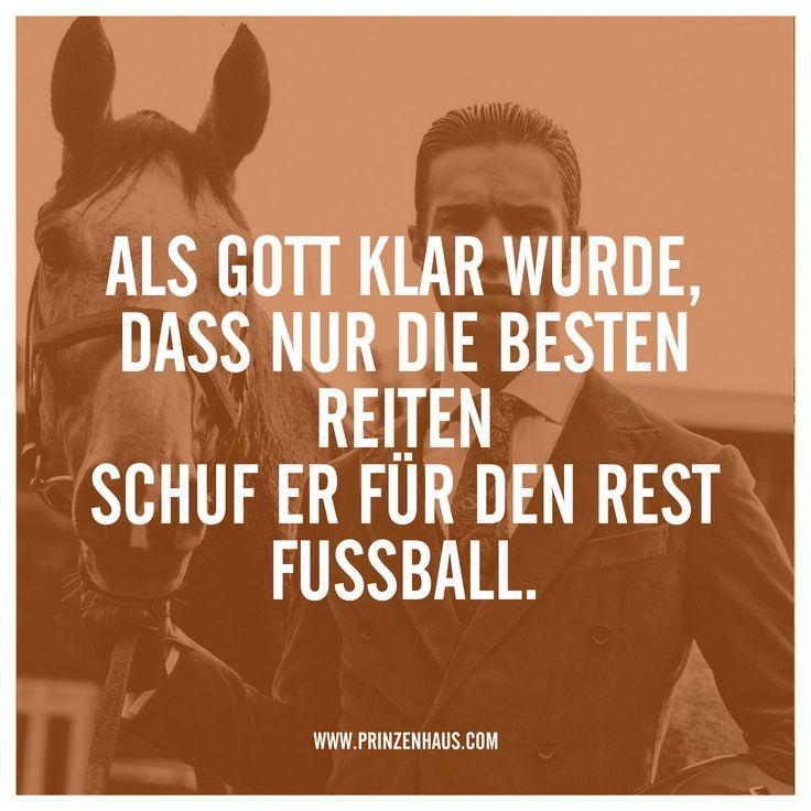 www.prinzenhaus.com Als Gott klar wurde, dass nur die Besten reiten. Schuf er f… – Enzo Kratt