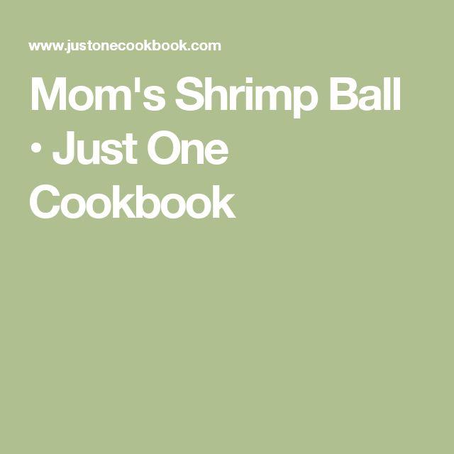 Mom's Shrimp Ball • Just One Cookbook
