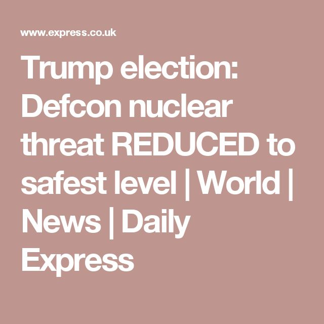 Trump election: Defcon nuclear threat REDUCED to safest level | World | News | Daily Express