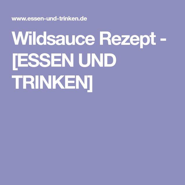 Wildsauce Rezept - [ESSEN UND TRINKEN]