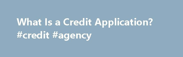 What Is a Credit Application? #credit #agency http://credit.remmont.com/what-is-a-credit-application-credit-agency/  #credit application # Other People Are Reading Identifying Information The first part of the credit application asks you to provide Read More...The post What Is a Credit Application? #credit #agency appeared first on Credit.