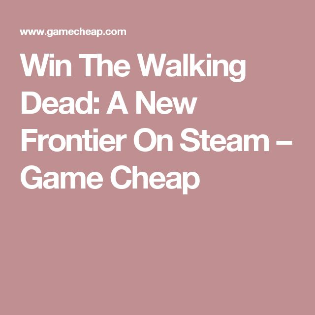 Win The Walking Dead: A New Frontier On Steam – Game Cheap