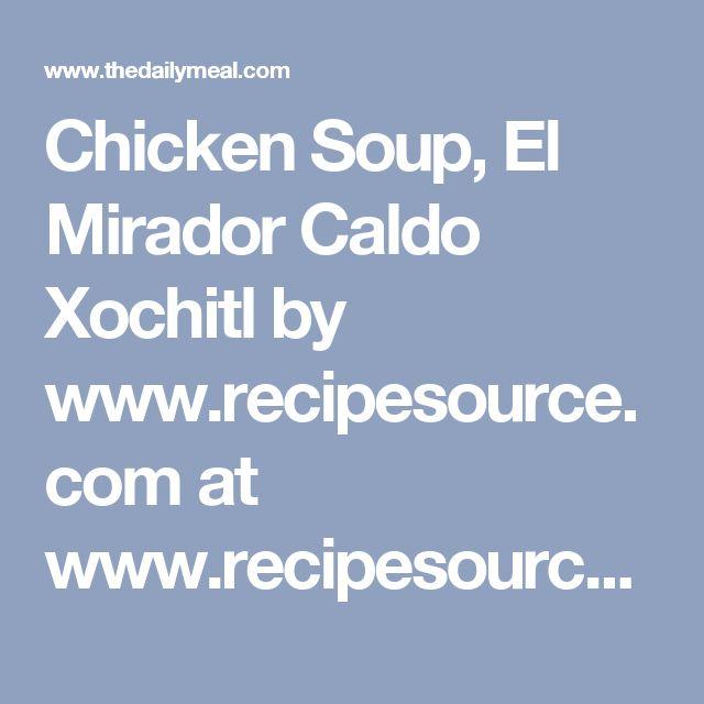 Chicken Soup, El Mirador Caldo Xochitl by www.recipesource.com at www.recipesource.com