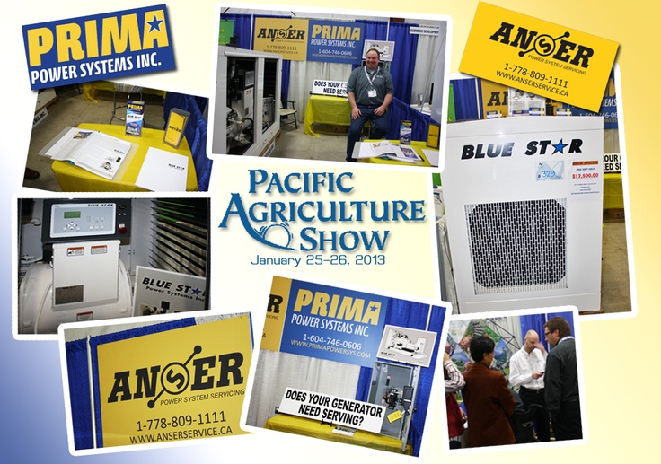 Congratulations on an awesome Show! PRIMA POWER SYSTEMS & ANSER SERVICING at the Pacific Agriculture Show 2013! www.primapowersys.com or www.anserservice.ca   For New & Used Generators and Emergency Repairs or Maintenance Scheduling call *1-604-746-0606*