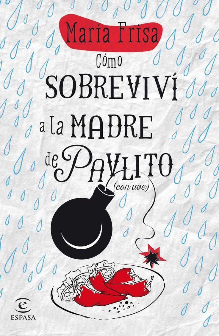 """""""Cómo sobreviví a la madre de Pavlito (con V)"""" de María Frisa : Libros que voy leyendo"""