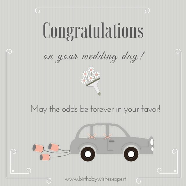 Congratulations on your wedding day! May the odds be forever in your favor!