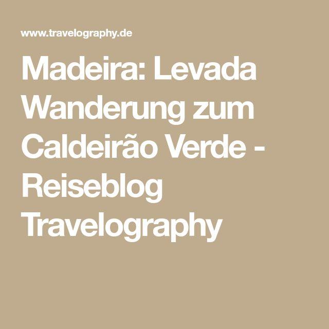 Madeira: Levada Wanderung zum Caldeirão Verde - Reiseblog Travelography