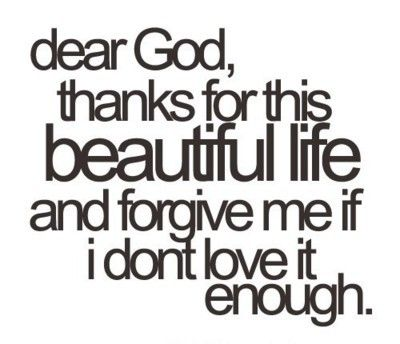 Thanks, God. <3: Forgiveness Me, Dear God, Inspiration, Quotes, Deargod, Beautifullife, Living, Beautiful Life, Thanks You God