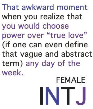 Female INTJ, power, love, awkward moment