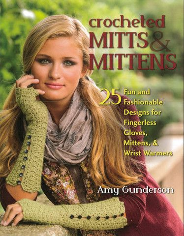 Crocheted Mitts & Mittens ~ 25 new patterns ~ I love the fingerless gloves on the cover - very unique ~ for summer or any kind of weather you'll find mittens or fingerless gloves ~ CROCHET