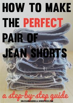 How to make the perfect pair of jean shorts--a step-by-step guide on Dolce and Gabriella #jean #shorts #cutoffs