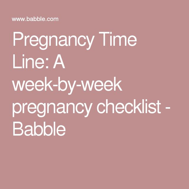 Pregnancy Time Line: A week-by-week pregnancy checklist - Babble