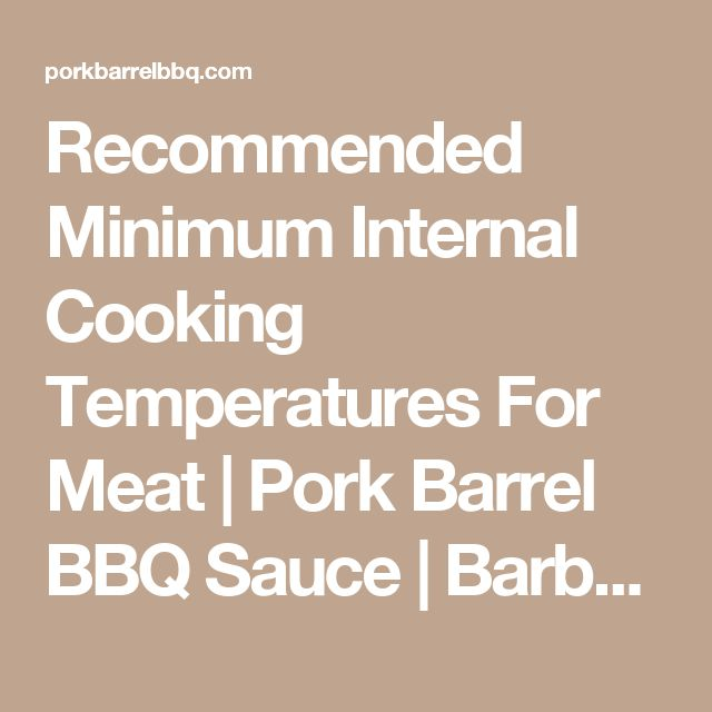 Recommended Minimum Internal Cooking Temperatures For Meat | Pork Barrel BBQ Sauce | Barbeque Sauce and Dry Rubs