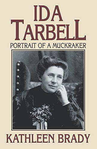 Amazon.com: Ida Tarbell: Portrait of a Muckraker eBook: Kathleen Brady: Kindle Store