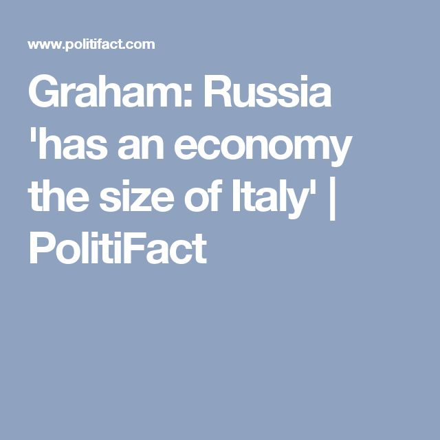Graham: Russia 'has an economy the size of Italy' | PolitiFact
