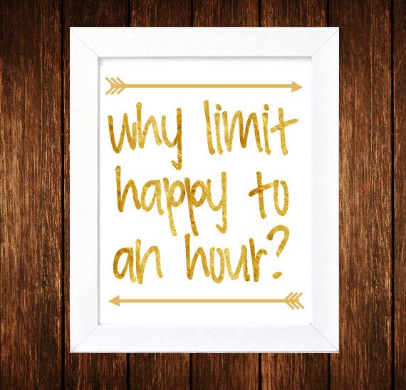 Why Limit Happy To An Hour   Faux Gold  Bar by SimplyGiftedPrints, $6.00