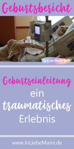 GEBURTSBERICHT: Geburt einleiten - Ein traumatisches Erlebnis