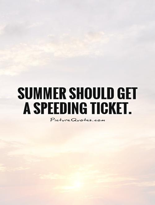 Summer should get a speeding ticket.