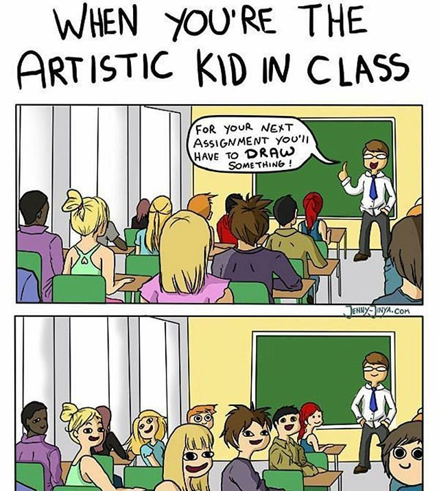 """Being the artist <<< More like my teachers always looked at me and said, """"You'll enjoy this project"""" and I'm like, """"No, I won't, because I hate being told what I have to draw."""""""