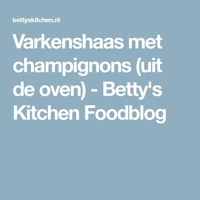 Varkenshaas met champignons (uit de oven) - Betty's Kitchen Foodblog