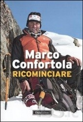 Ricominciare di Marco Confortola. A very well-written book about man and mountain, determination and the courage to start your life over again.