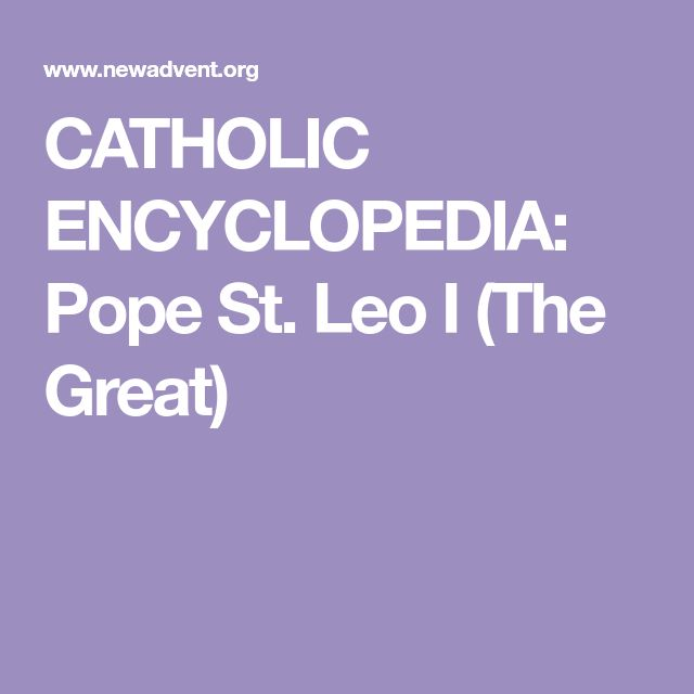 CATHOLIC ENCYCLOPEDIA: Pope St. Leo I (The Great)