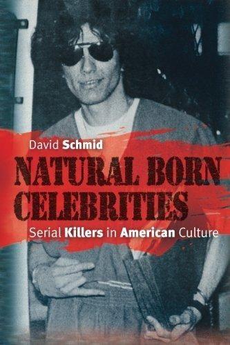 Natural Born Celebrities: Serial Killers in American Culture