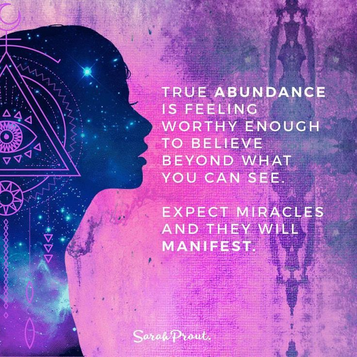 TRUE ABUNDANCE IS FEELING WORTHY ENOUGH TO BELIEVE BEYOND WHAT YOU CAN SEE. EXPECT MIRACLES AND THEY WILL MANIFEST.