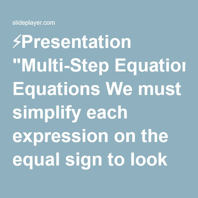 """⚡Presentation """"Multi-Step Equations We must simplify each expression on the equal sign to look like a one, two, three step equation."""""""