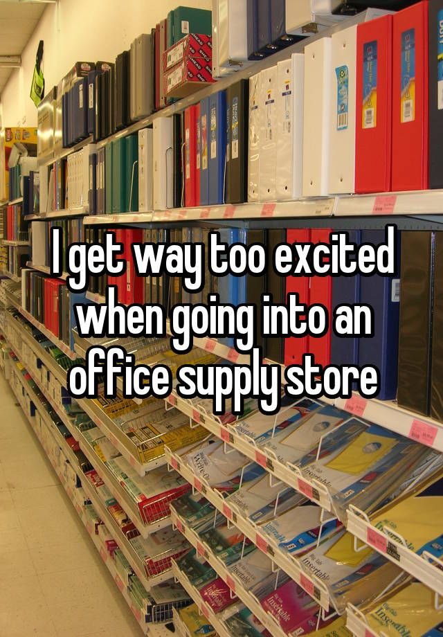 """""""I+get+way+too+excited+when+going+into+an+office+supply+store"""""""
