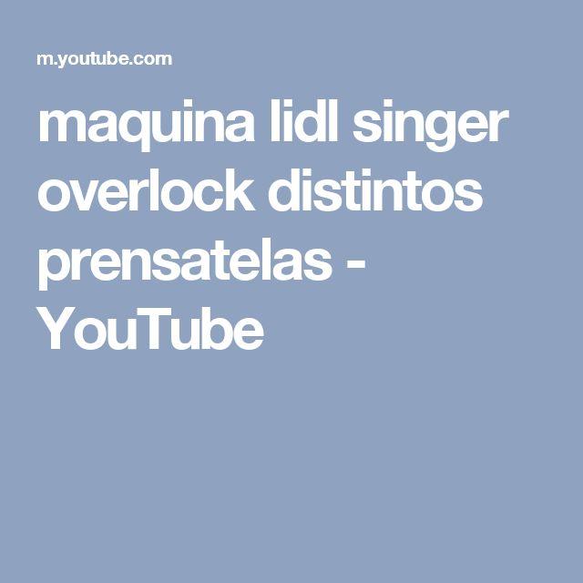 maquina lidl singer overlock distintos prensatelas - YouTube