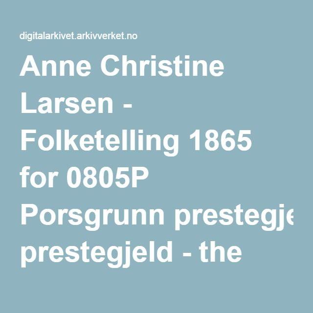 Anne Christine Larsen - Folketelling 1865 for 0805P Porsgrunn prestegjeld - the Digital Archives - the National Archives of Norway