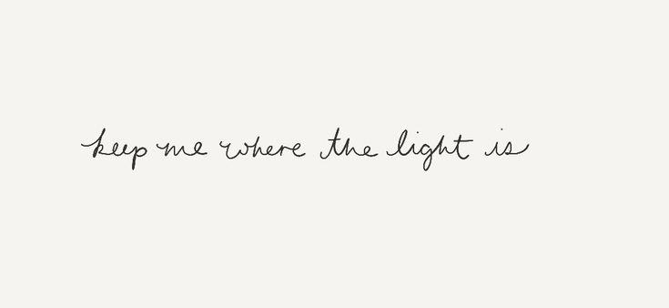 keep me where the light is