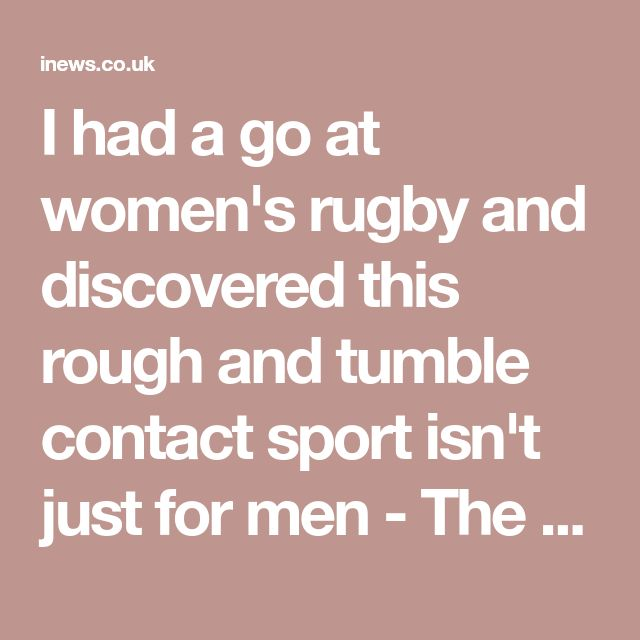 I had a go at women's rugby and discovered this rough and tumble contact sport isn't just for men - The i newspaper online iNews