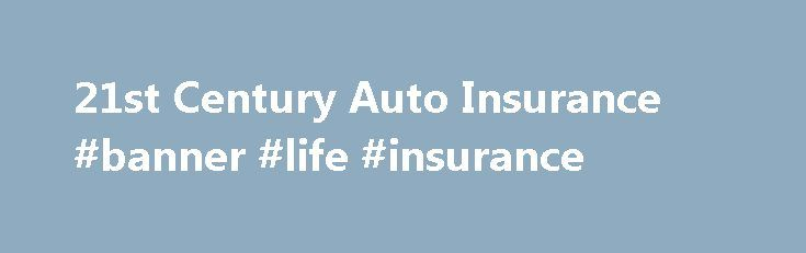 21st Century Auto Insurance #banner #life #insurance http://insurance.remmont.com/21st-century-auto-insurance-banner-life-insurance/  #21st auto insurance # Cheap Auto Insurance Quotes Insurance Company Reviews at AutoInsuranceMonitor.com 21st Century Auto Insurance About 21st Century Auto Insurance … Formerly known as 20th Century Insurance, 21 st Century has been a stalwart in the car insurance industry for over five decades when it was founded by Louis W. Foster as an […]The post 21st…
