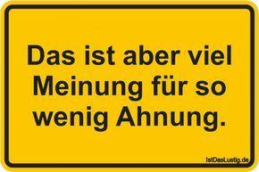 Das ist aber viel Meinung für so wenig Ahnung. ... gefunden auf https://www.istdaslustig.de/spruch/563 #lustig #sprüche #fun #spass