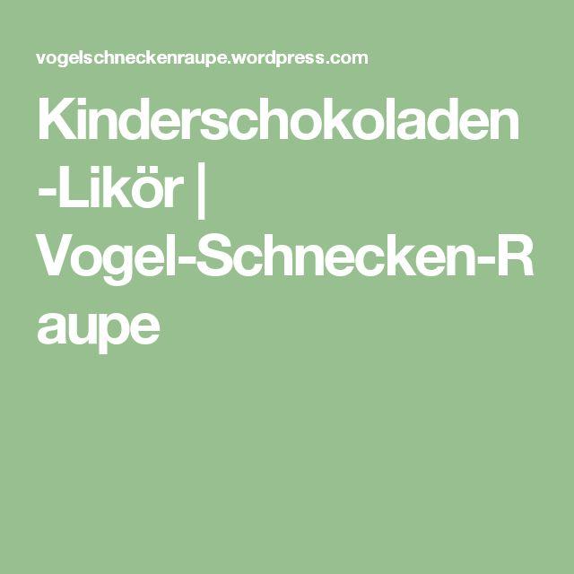 Kinderschokoladen-Likör | Vogel-Schnecken-Raupe