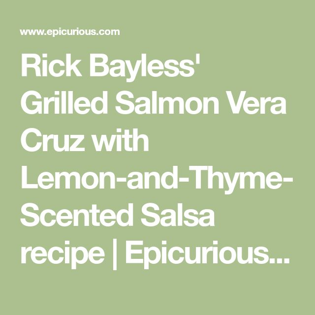 Rick Bayless' Grilled Salmon Vera Cruz with Lemon-and-Thyme-Scented Salsa recipe | Epicurious.com