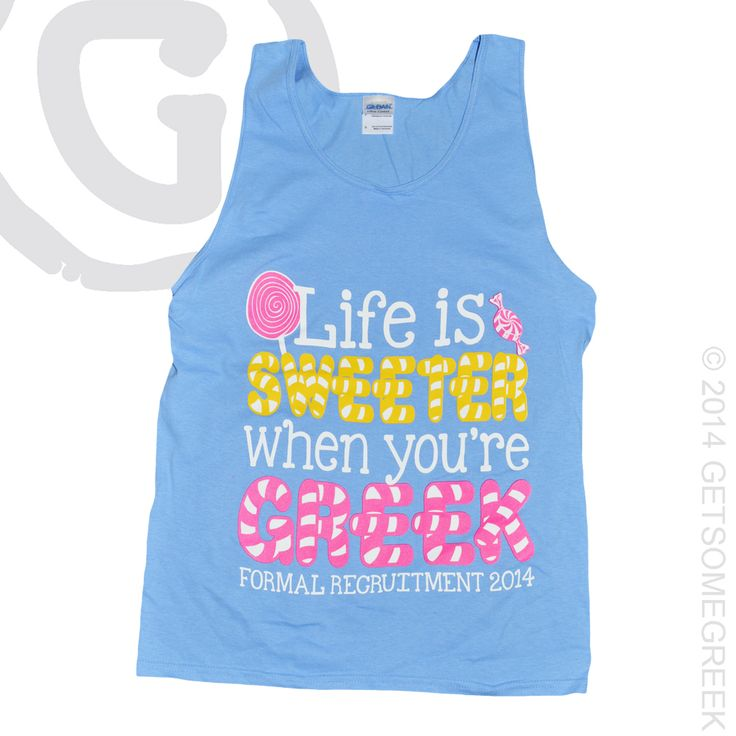 PANHELLENIC SORORITY RECRUITMENT COUNSELOR TANKS!! LIFE IS SWEETER WHEN YOU'RE GREEK!! WE AT GETSOMEGREEK AGREE!!
