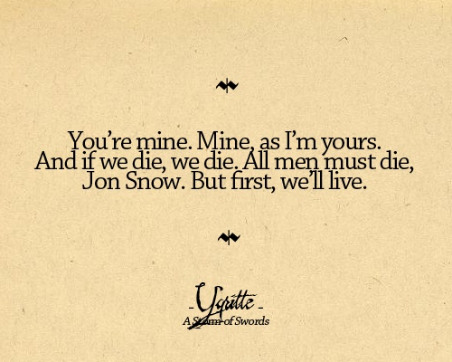 """""""But first, we'll live."""" - A Storm of Swords by George R. R. Martin.-I love Ygritte and her hair kissed by fire!"""