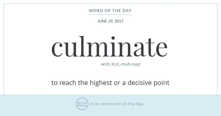 Culminate was first used in English in the 17th century in the field of astronomy. When a star or other heavenly body culminates, it reaches the point at which it is highest above the horizon from the