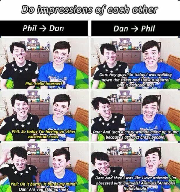 Dan being Phil and Phil being Dan.