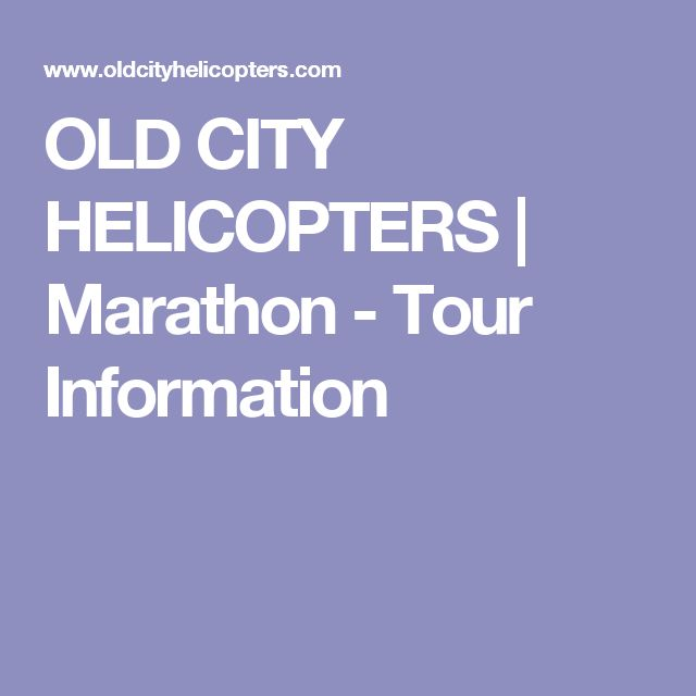 OLD CITY HELICOPTERS | Marathon - Tour Information