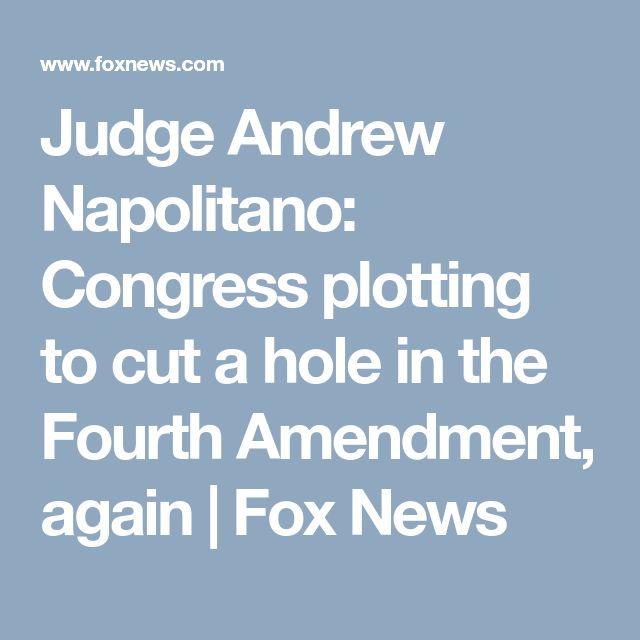 Judge Andrew Napolitano: Congress plotting to cut a hole in the Fourth Amendment, again   Fox News