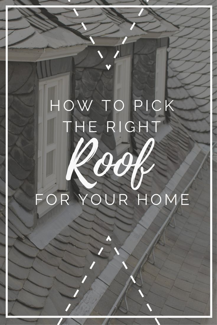 Make sure you're picking the right roof for your home!