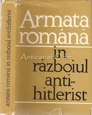 Armata Romana In Razboiul Antihitlerist. Culegere De Articole