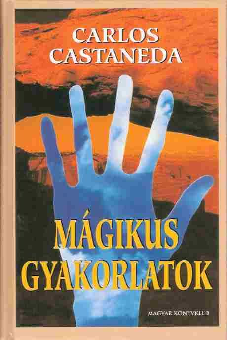 Carlos Castaneda - Mágikus gyakorlatok - Könyvek - ezoterika - Ezoterikus könyvek - Ezoterikus könyvek, filmek, zenék - Új Kor Klub - A lélek szigete