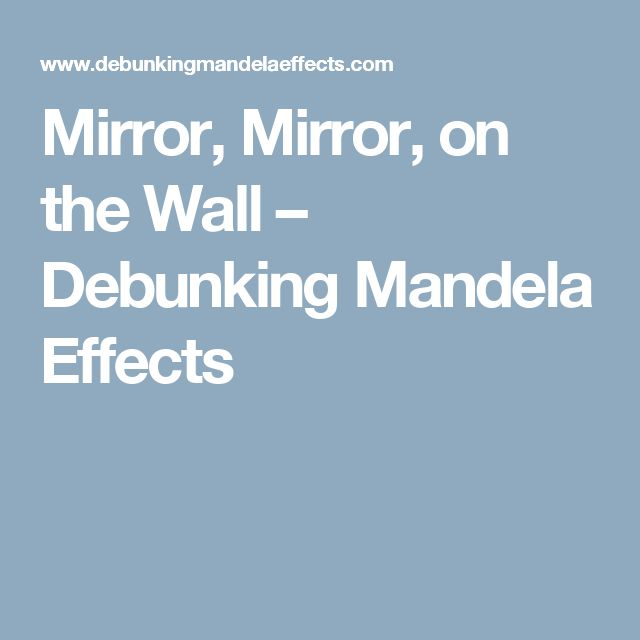 mirror mirror on the wall debunking mandela effects