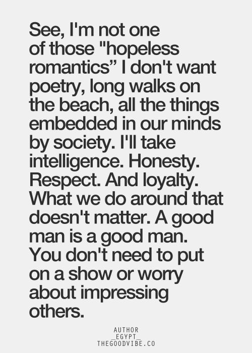 I'll take intelligence, honesty, respect & loyalty. What you do around that doesn't matter. A good man is a good man.